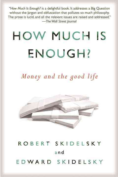 How Much Is Enough? By Skidelsky, Robert/ Skidelsky, Edward